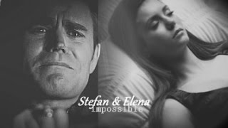 Stefan & Elena | Impossible [7x12]