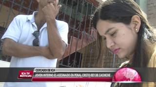 JOVEN INTERNO ES ASESINADO EN PENAL DE CACHICHE.