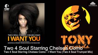 Two 4 Soul Starring Chelsea Como - I Want You (Two 4 Soul Trumpet Mix)