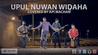 Upul Nuwan Widaha - Covered by Api Machan width=