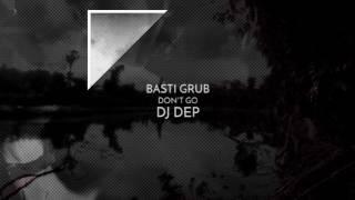 Basti Grub - Dont Go (DJ Dep Remix)