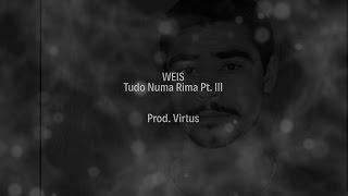 Weis - Tudo Numa Rima Pt. III (Prod. Virtus)