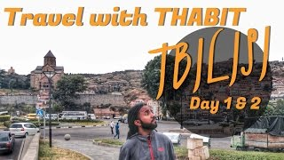 Travel with Thabit - Tbilisi day 1 & 2