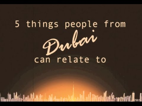 5 Things People From Dubai Can Relate to