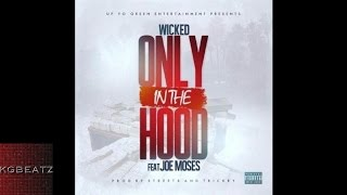 Wicked ft. Joe Moses - Only In The Hood [Prod. By Streets & Trickey] [New 2015]