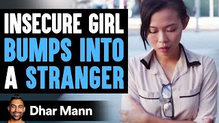 Insecure Woman Bumps Into Stranger, Her Life Will Never Be The Same Again | Dhar Mann
