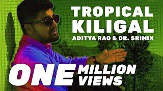 Tropical Killigal - Aditya Rao & Dr. Srimix