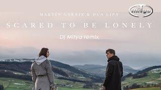 Martin Garrix & Dua Lipa - Scared To Be Lonely (Dj Mitya remix)