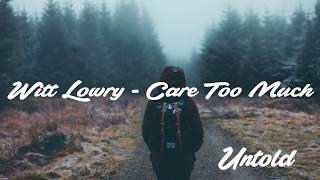 Witt Lowry - Care Too Much (Lyric Video / Lyrics)