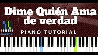 Dime Quien Ama De Verdad (Piano Tutorial )Melodía de voz y acompañamiento
