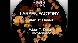 Larsen Factory: Water To Desert ()