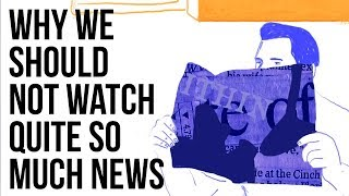 Stop Watching the News