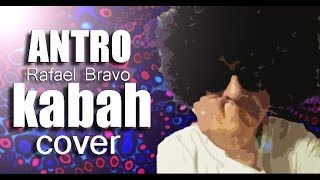 ANTRO - ORIGINAL DE: KABAH - COVER POR: RAFAEL BRAVO