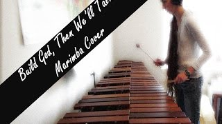 Build God, Then We'll Talk Marimba Cover
