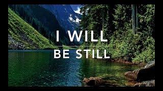 I Will Be Still - Peaceful Music | Meditation Music | Relaxation Music | Worship Music | Sleep Music width=