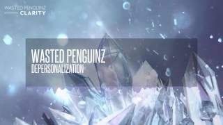 Wasted Penguinz -  Depersonalization (Clarity)