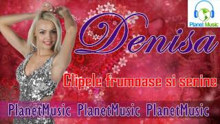 Denisa Clipele frumoase si senine (AUDIO)