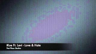 iKUE Ft. Levi - Love & Hate (Prdouced by Cypriot Vybezz)
