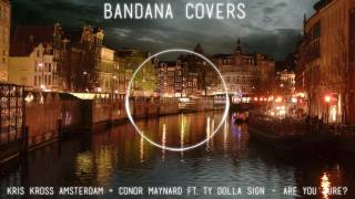 Kris Kross Amsterdam & Conor Maynard ft. Ty Dolla $ign – Are You Sure? (Bandana Covers)