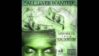 Yung Dubble Dee - All I Ever Wanted