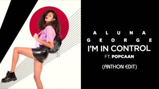 AlunaGeorge - I'm In Control ft. Popcaan (Anthon Remix)
