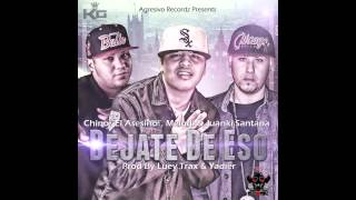 Dejate De Eso - Chino El Asesino ft. Melodi & Juanki Santana (Prod. by Luey Trax y Yadier)