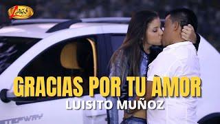 Gracias Por Tu Amor - Luisito Muñoz (Videoclip Oficial)