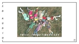 TWICE - Three Times A Day | 하루에 세번 (3D Audio)