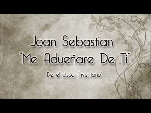 Me Aduenare De Ti de Joan Sebastian Letra y Video