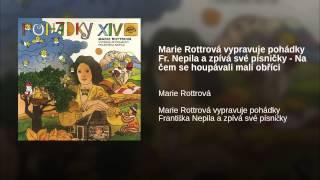 Marie Rottrová vypravuje pohádky Fr. Nepila a zpívá své písničky - Na čem se houpávali...