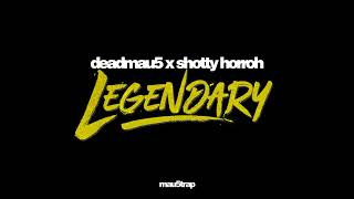 deadmau5 x Shotty Horroh - Legendary