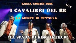 La Spada di King Arthur - La Mente di Tetsuya & I Cavalieri del Re - Lucca 2006