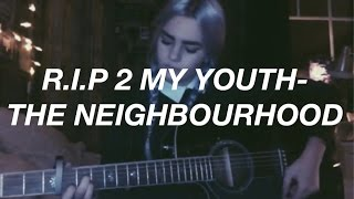 r.i.p 2 my youth- the neighbourhood // cover