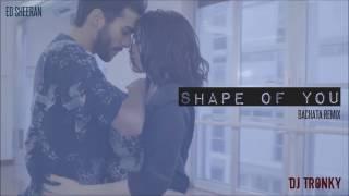 Ed Sheeran   Shape Of You DJ Tronky Bachata Remix