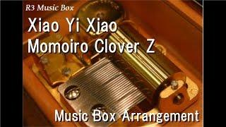 """Xiao Yi Xiao/Momoiro Clover Z [Music Box] (Anime """"Crayon Shin-chan: Burst Serving! Kung Fu Boys"""")"""