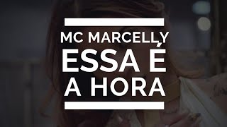 Mc Marcelly - Essa é a Hora (•Letra/Legenda•)