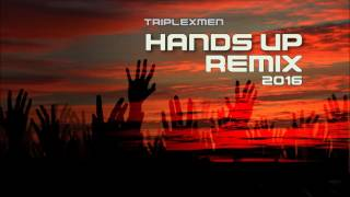 TripleXMen - Hands Up Remix 2016
