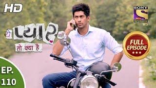 Yeh Pyaar Nahi Toh Kya Hai - Ep 110 - Full Episode - 17th August, 2018 width=