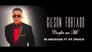 Gilson Furtado Abusada ft Ap 2Much [Audio]