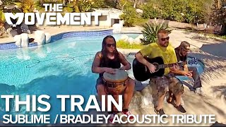 Sublime / Bradley Acoustic Tribute - 'This Train' by The Movement