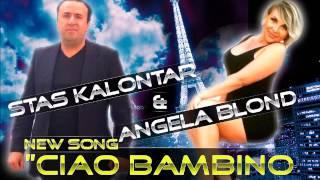 STAS KALONTAR & ANGELA BLOND - CHAO BAMBINO SORRY