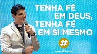 TENHA FÉ EM DEUS. TENHA FÉ EM SI MESMO | #LIVES