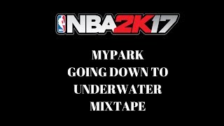 NBA 2K17 GOING DOWN TO UNDERWATER MIXTAPE