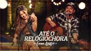 Lauana Prado - ATÉ O RELÓGIO CHORA part. Fernando Zor - letra (descrição)