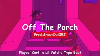 "Playboi Carti X Lil Yatchy Type Beat/Instrumental ""Off The Porch""   ShoutOut2EJ"