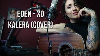 XO - Eden (KALERA cover)