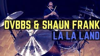 DVBBS & Shaun Frank - LA LA LAND - Drum Cover