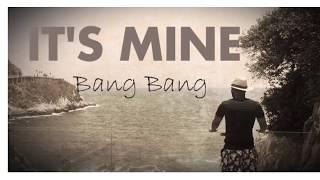 Bang Bang - It's Mine (Prod by Kakoo)