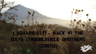 LAGUARIDA131   BACK IN THE DAYS TROUBLENECK BROTHERS 131RMX