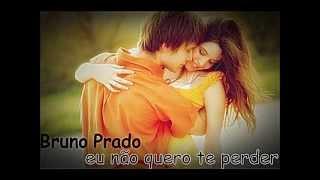 Bruno Prado - Eu Não Quero Te Perder